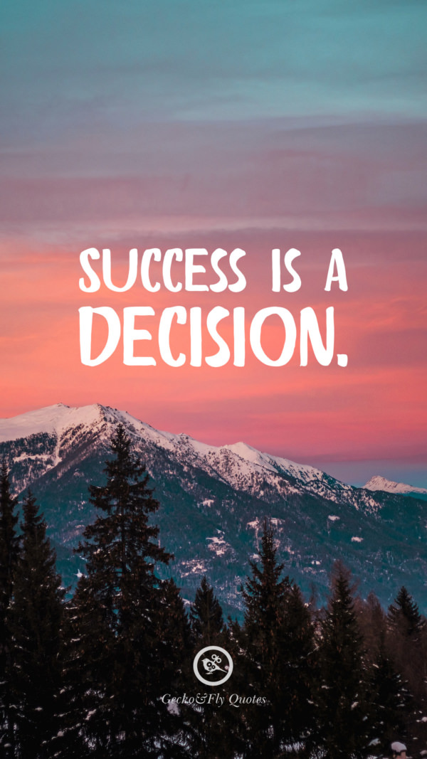 Success is a decision.