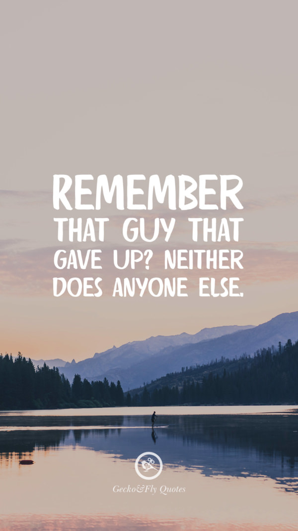 Remember that guy that gave up? Neither does anyone else.