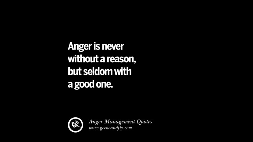 Anger is never without a reason, but seldom with a good one. Quotes On Anger Management, Controlling Anger, And Relieving Stress