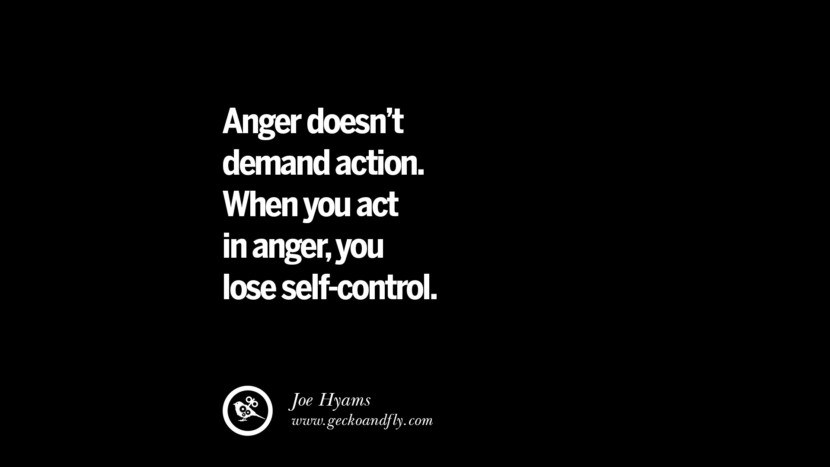 Anger doesn't demand action. When you act in anger, you lose self-control. - Joe Hyams Quotes On Anger Management, Controlling Anger, And Relieving Stress