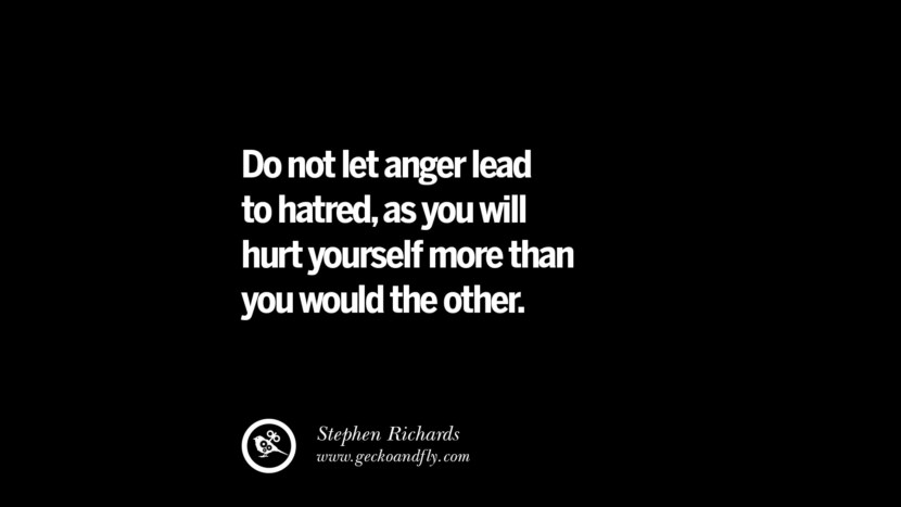 Do not let anger lead to hatred, as you will hurt yourself more than you would the other. - Stephen Richards Quotes On Anger Management, Controlling Anger, And Relieving Stress
