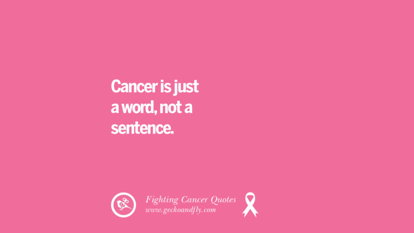 Cancer is just a word, not a sentence. Motivational Quotes On Fighting Cancer And Never Giving Up Hope