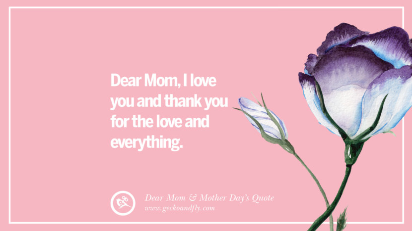 Dear Mom, I love you and thank you for the love and everything. Inspirational Dear Mom And Happy Mother's Day Quotes