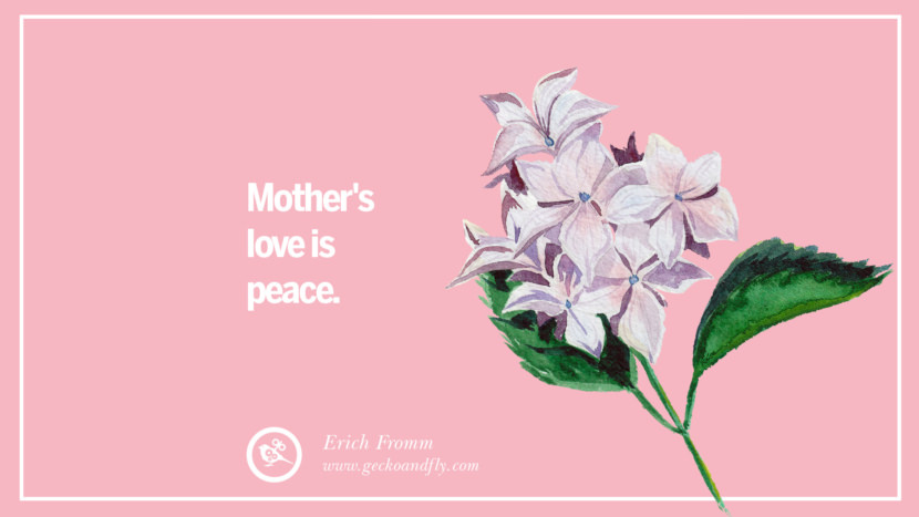 Mother's love is peace. - Erich Fromm Inspirational Dear Mom And Happy Mother's Day Quotes
