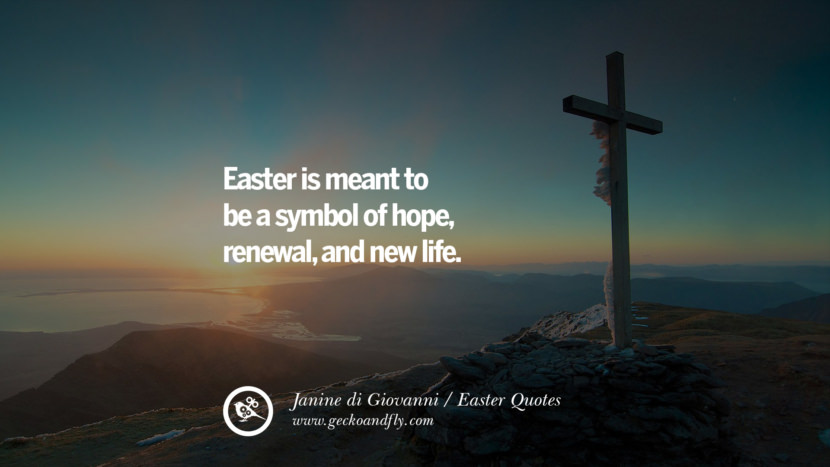 Easter is meant to be a symbol of hope, renewal, and new life. - Janine di Giovanni Easter Quotes