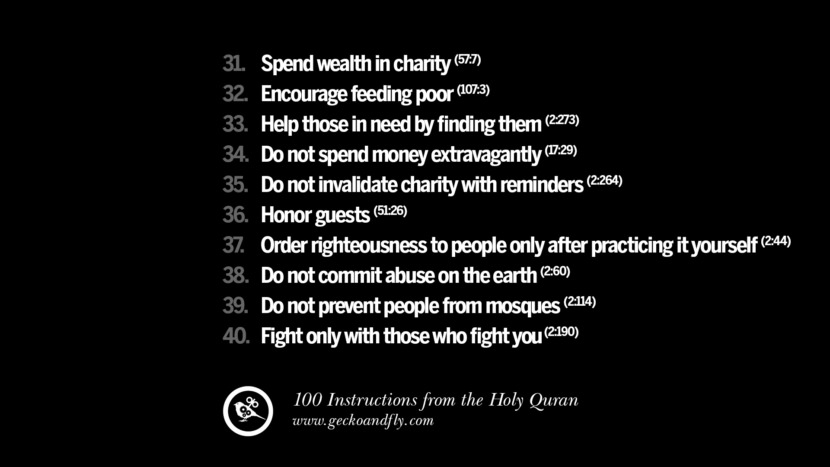 Spend wealth in charity Encourage feeding poor Help those in need by finding them Do not spend money extravagantly Do not invalidate charity with reminders Honor guests Order righteousness to people only after practicing it yourself Do not commit abuse on the earth Do not prevent people from mosques Fight only with those who fight you Instructions By God In The Holy Quran For Mankind Muslim Islam Quotes