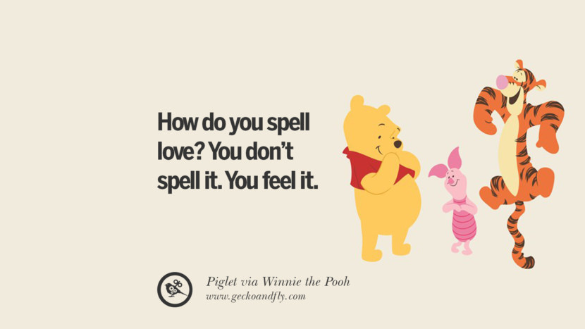 How do you spell love? You don't spell it. You feel it. - Piglet, Winnie the Pooh Disney Quotes Dreams Friendship Family Love