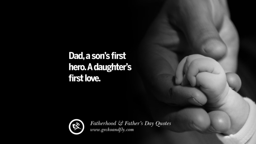 Dad, a son's first hero. A daughter's first love. Inspiring Funny Father's Day Quotes Fatherhood card messages